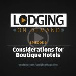 LODGING On Demand — Episode 9: Considerations for Boutique Hotels