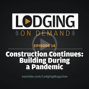 LODGING On Demand — Episode 14: Building During a Pandemic