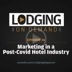 LODGING On Demand — Episode 16: Marketing in a Post-COVID Hotel Industry