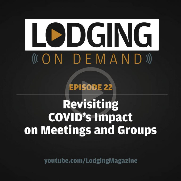 LODGING On Demand — Episode 22: Revisiting COVID's Impact on Meetings and Groups