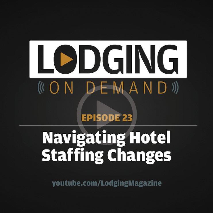 LODGING On Demand — Episode 23: Navigating Hotel Staffing Challenges